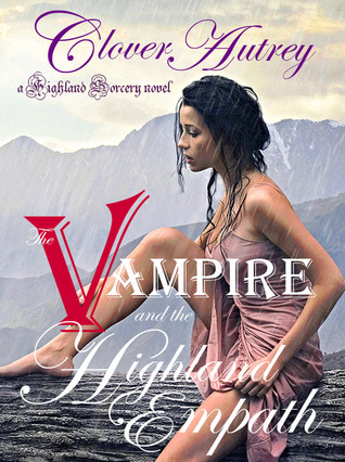 The Vampire and the Highland Empath by Clover Autrey