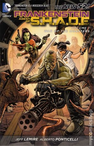 Ebook Frankenstein, Agent of S.H.A.D.E., Volume 1: War of the Monsters by Jeff Lemire DOC!