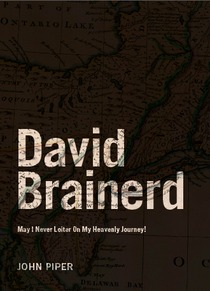 David Brainerd: May I Never Loiter On My Heavenly Journey (Missions Biography #1)
