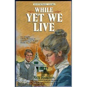 While Yet We Live (Ann Of The Prairie #4)