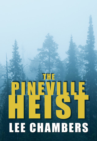 The Pineville Heist by Lee Chambers