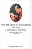 I grandi casi di Sherlock Holmes. Tutti i romanzi: Uno studio in rosso - Il segno dei quattro - Il mastino di Baskerville - La valle della paura