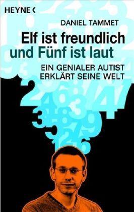 Elf ist freundlich und Fünf ist laut. Ein genialer Autist erk... by Daniel Tammet