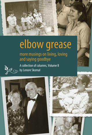 Elbow Grease: More musings on living, loving and saying goodbye (Volume 2)