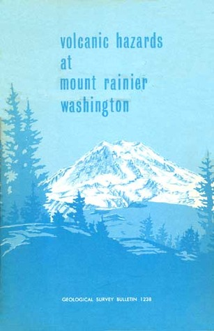 Volcanic Hazards at Mount Rainier Washington Geological Survey Bulletin 1238