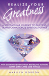 Realize Your Greatness: A Spectacular Journey to Success, Transformation, & Spiritual Power