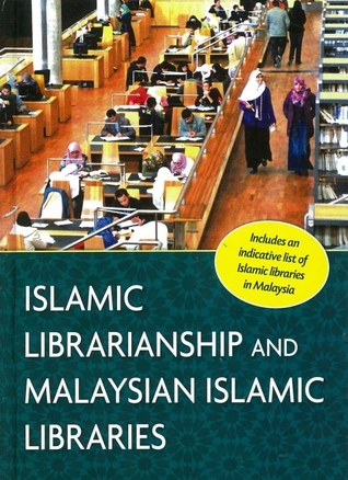Islamic Librarianship and Malaysian Islamic Libraries