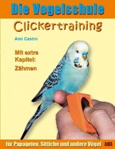 Die Vogelschule: Clickertraining für Papageien, Sittiche und andere Vögel