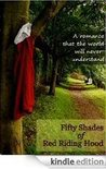 Fifty Shades of Red Riding Hood by R.R. Hood