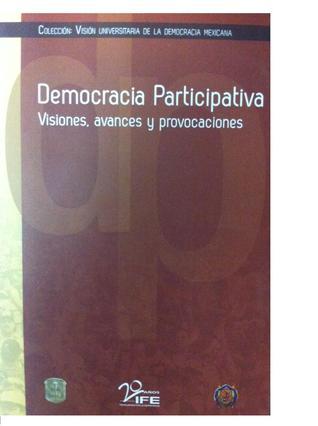 Democracia Participativa, Visiones, Avances y Provocaciones by Universidad de Guanajuato,I...