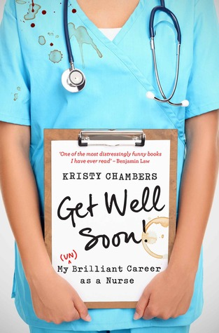 Get Well Soon My Unbrilliant Career As A Nurse By Kristy Chambers