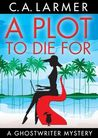 A Plot to Die For (Ghostwriter Mystery #2)