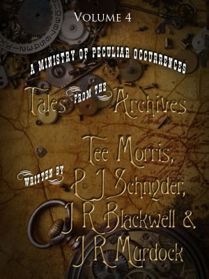 A Ministry of Peculiar Occurrences: Tales from the Archives, Volume 4(Ministry of Peculiar Occurrences anthology 4)
