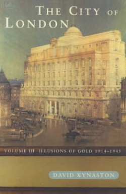 The City of London, Volume 3: Illusions of Gold, 1914-1945