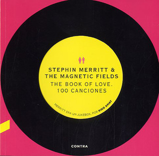 Stephin Merritt & The Magnetic Fields: The Book Of Love. 100 Canciones