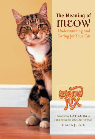 The Meaning of Meow, Understanding and Caring for Your Cat by Diane Jessie