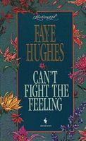 Can't fight the feeling by Faye Hughes