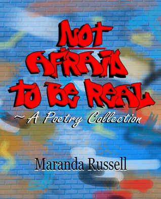 Not Afraid to be Real: A Poetry Collection