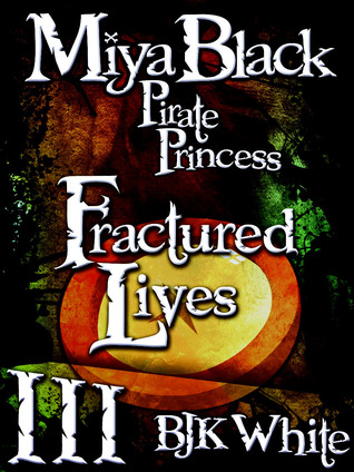 Fractured Lives (Miya Black, Pirate Princess, #3)