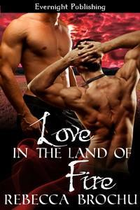 Love In the Land of Fire by Rebecca Brochu