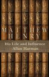Matthew Henry by Allan M. Harman