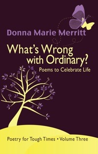 Whats Wrong with Ordinary? Poems to Celebrate Life