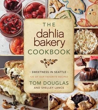 The Dahlia Bakery Cookbook: Sweetness in Seattle