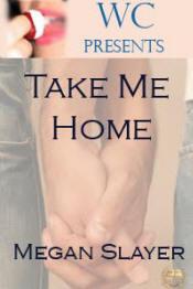 Take me Home by Megan Slayer