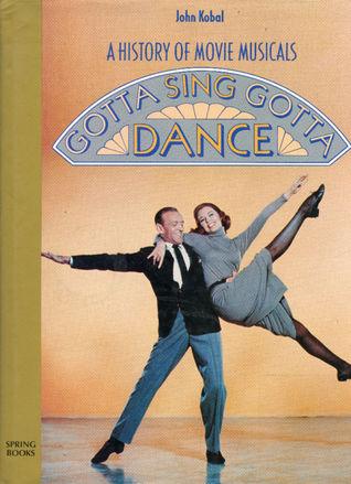 Gotta Sing, Gotta Dance: A Pictorial History of Movie Musicals