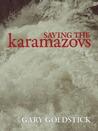 Saving the Karamazovs by Gary Goldstick