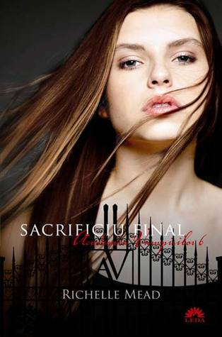 Sacrificiu final (Academia Vampirilor, #6)