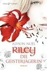 Riley - Die Geisterjägerin by Alyson Noel