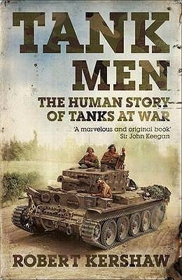 Tank Men: The Human Story of Tanks at War