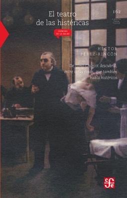 El teatro de las histéricas: De cómo Charcot descubrió, entre otras cosas, que también había histéricos