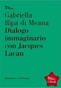 Dialogo immaginario con Jaques Lacan by Gabriella Ripa di Meana