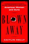 Blown Away: American Women and Guns