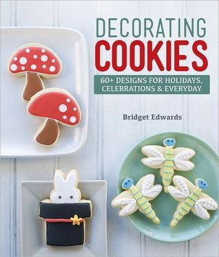 Decorating Cookies: 60+ Designs for Holidays, Celebrations  Everyday