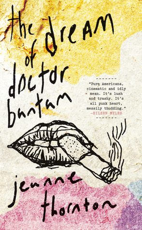 The Dream of Doctor Bantam by Jeanne Thornton