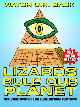 LIZARDS RULE OUR PLANET: An Illustrated Guide to the Global Reptilian Conspiracy