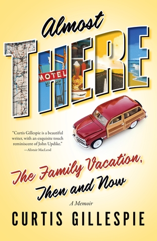 Almost There: The Family Vacation, Then and Now: A Memoir