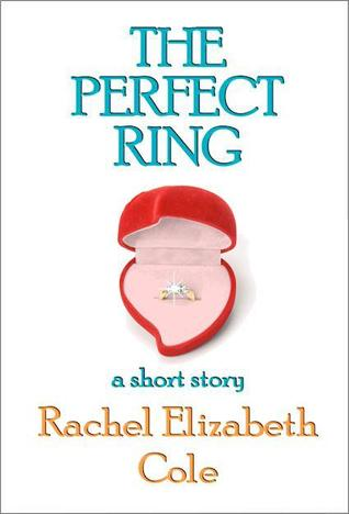 The Perfect Ring by Rachel Elizabeth Cole