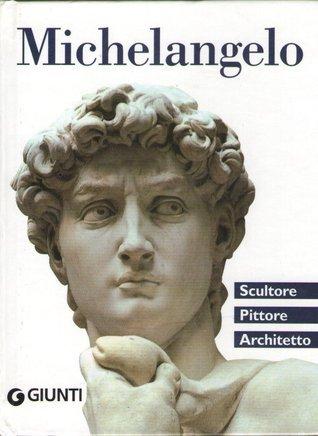Michelangelo: Scultore, pittore, architetto