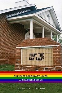 Pray the Gay Away by Bernadette C. Barton