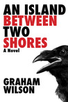An Island Between Two Shores by Graham Wilson