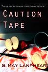 Caution Tape (Caution Tape #1)