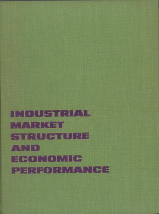 Industrial Market Structure and Economic Performance