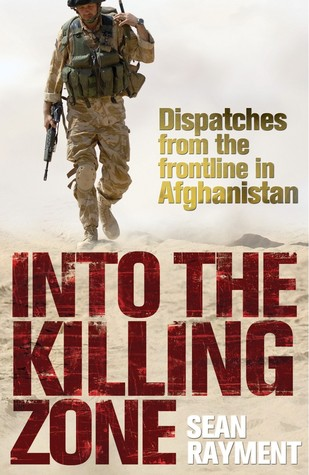 Into the Killing Zone: Dispatches from the Frontline in Afghanistan
