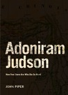 Adoniram Judson: How Few There Are Who Die So Hard!