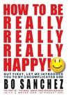 How to Be Really, Really, Really Happy!