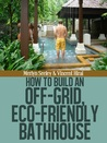 How to build an Eco-friendly, off grid bathhouse